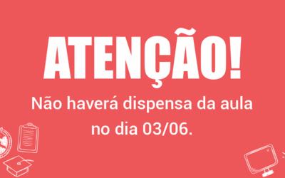 Não haverá dispensa da aula no dia 03 de Junho